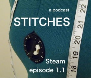 Stitches, a Sewing Podcast – Steam episode1.1