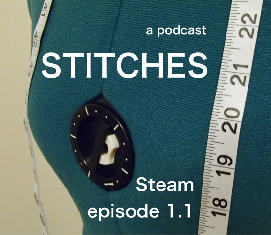 Stitches, a sewing podcast - Steam episode 1.1