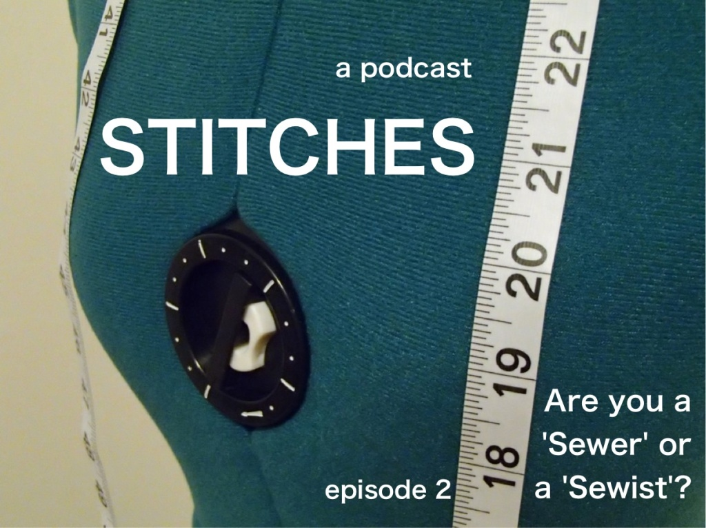 Stitches Episode 2 Are you a Sewer or a Sewist